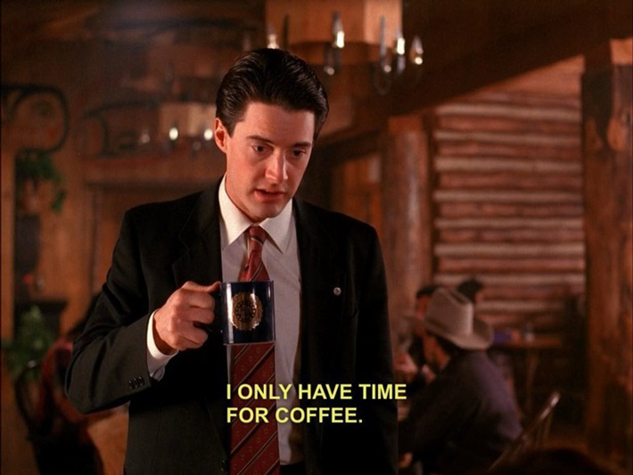 I only have time for coffee Twin Peaks